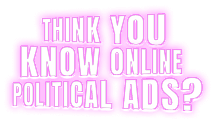 Think you know political ads?